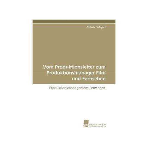 Christian Hüsgen - Vom Produktionsleiter zum Produktionsmanager Film und Fernsehen: Produktionsmanagement Fernsehen - Preis vom 20.10.2020 04:55:35 h