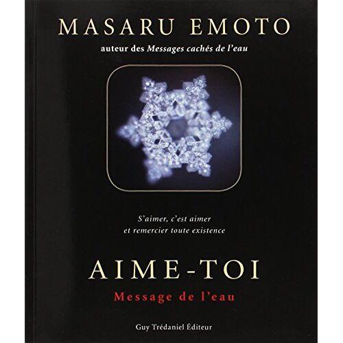 Masaru Emoto - Aime-toi : Message de l'Eau - Preis vom 15.04.2021 04:51:42 h
