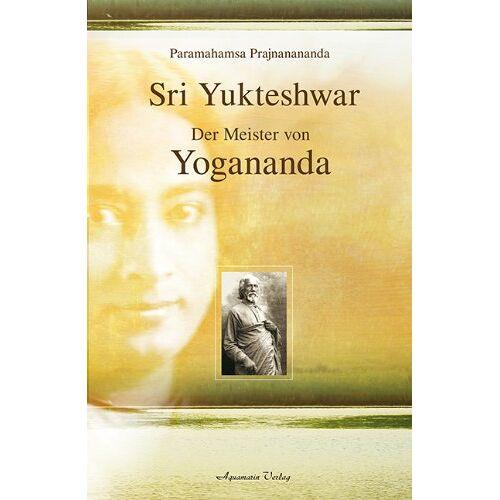 Prajnanananda Paramahamsa - Sri Yukteshwar: Der Meister von Yogananda - Preis vom 26.07.2020 04:57:35 h