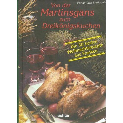 Ernst-Otto Luthardt (Autor) - Von der Martinsgans zum Dreikönigskuchen. Die 50 besten Weihnachtsrezepte aus Franken - Preis vom 22.01.2021 05:57:24 h