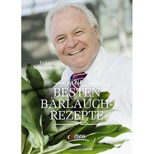 Echkart Witzigmann - Meine besten Bärlauchrezepte - Preis vom 24.02.2021 06:00:20 h