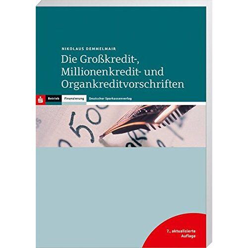 Nikolaus Demmelmair - Die Großkredit-, Millionenkredit- und Organkreditvorschriften - Preis vom 05.04.2020 05:00:47 h