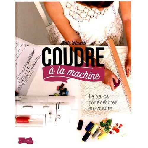 Kate Haxell - Coudre à la machine : Le B.A-ba pour débuter en couture - Preis vom 06.05.2021 04:54:26 h