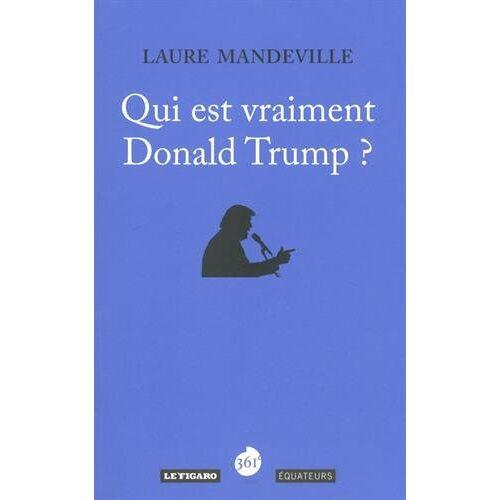 Laure Mandeville - Qui est vraiment Donald Trump ? - Preis vom 22.02.2021 05:57:04 h