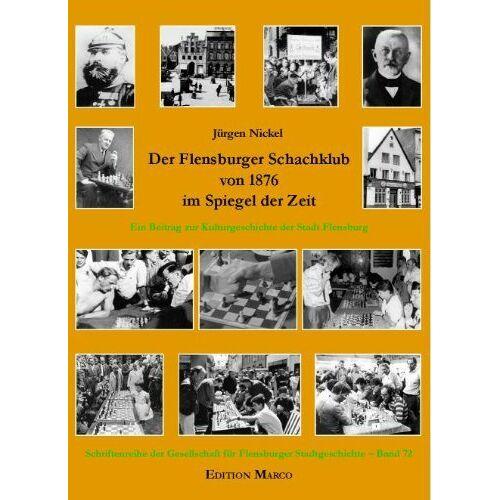 Jürgen Nickel - Der Flensburger Schachklub von 1876 im Spiegel der Zeit: Ein Beitrag zur Kulturgeschichte der Stadt Flensburg - Preis vom 06.09.2020 04:54:28 h