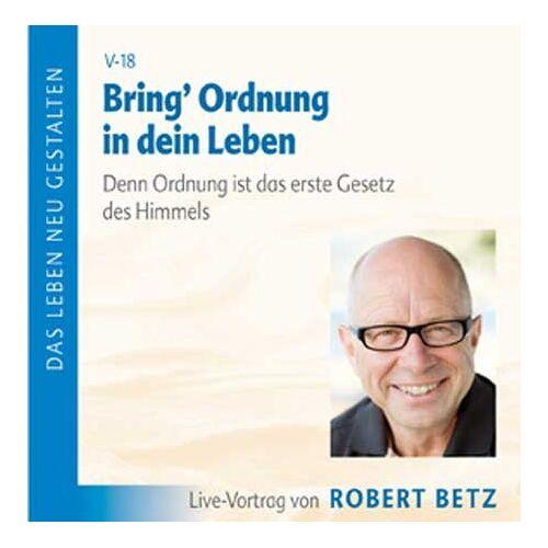 Betz, Robert T. - Bring Ordnung in dein Leben. Denn Ordnung ist das erste Gesetz des Himmels - Preis vom 12.05.2021 04:50:50 h