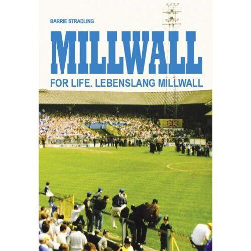 Barrie Stradling - Millwall For Life: Lebenslang Millwall - Preis vom 12.04.2021 04:50:28 h