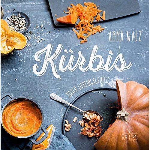 Anna Walz - Kürbis - Unser Lieblingsgemüse - Preis vom 03.09.2020 04:54:11 h