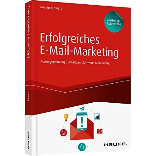 Torsten Schwarz - Erfolgreiches E-Mail-Marketing inkl. Arbeitshilfen online: Adressgewinnung, Newsletter-Gestaltung, Software, Monitoring (Haufe Fachbuch) - Preis vom 09.05.2021 04:52:39 h