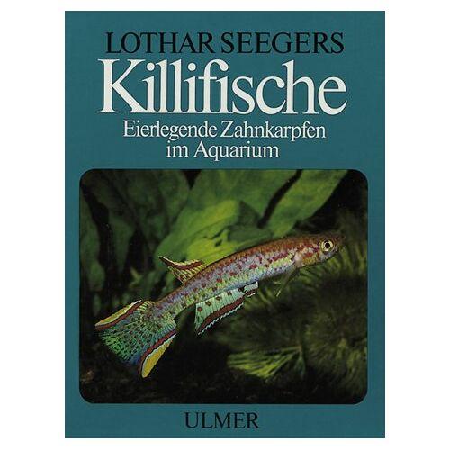 Lothar Seegers - Killifische. Eierlegende Zahnkarpfen im Aquarium - Preis vom 20.10.2020 04:55:35 h
