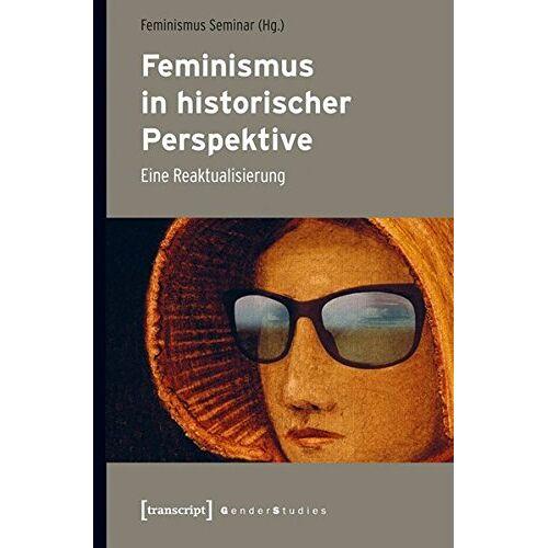 Feminismus Seminar - Feminismus in historischer Perspektive: Eine Reaktualisierung (Gender Studies) - Preis vom 16.05.2021 04:43:40 h