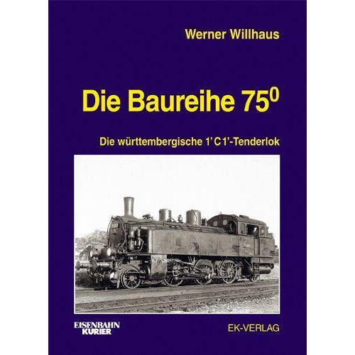 Werner Willhaus - Die Baureihe 75.0: Die württembergische T 5 - Preis vom 14.04.2021 04:53:30 h