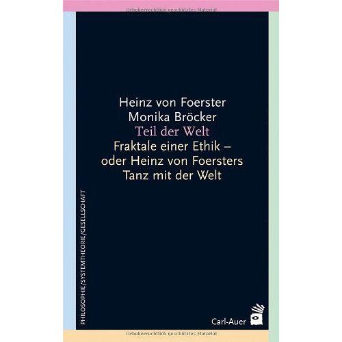 Foerster, Heinz von - Teil der Welt: Fraktale einer Ethik - oder Heinz von Foersters Tanz mit der Welt - Preis vom 10.04.2021 04:53:14 h