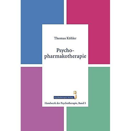 Thomas Köhler - Psychopharmakotherapie (Handwerk der Psychotherapie, Band 5) - Preis vom 15.05.2021 04:43:31 h