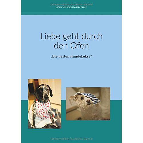 Smilla Drenhaus - Liebe geht durch den Ofen: Die besten Hundekekse - Preis vom 18.10.2020 04:52:00 h