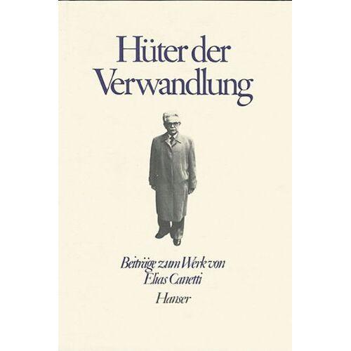 - Über Elias Canetti: Hüter der Verwandlung: Beiträge zum Werk von Elias Canetti - Preis vom 24.02.2021 06:00:20 h