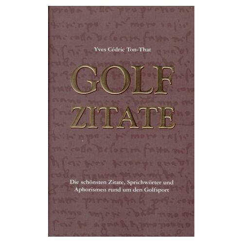 Ton-That, Yves C. - Golf Zitate: Die schönsten Zitate, Sprichwörter und Aphorismen rund um den Golfsport - Preis vom 13.09.2019 05:32:03 h