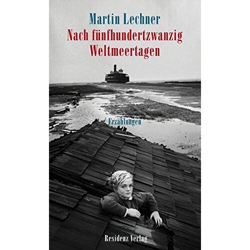 Martin Lechner - Nach fünfhundertzwanzig Weltmeertagen - Preis vom 04.05.2021 04:55:49 h