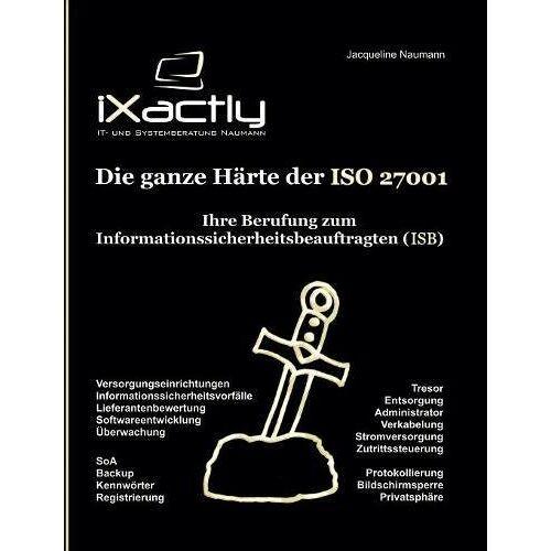 Jacqueline Naumann - Ihre Berufung zum Informationssicherheitsbeauftragten (ISB) (Die ganze Härte der ISO 27001) - Preis vom 15.04.2021 04:51:42 h