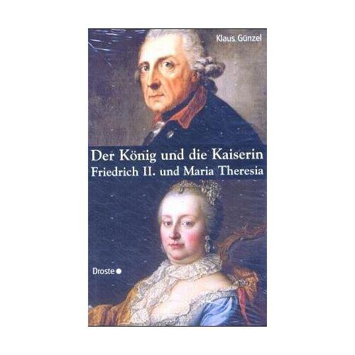 Klaus Günzel - Der König und die Kaiserin: Friedrich II. und Maria Theresia - Preis vom 27.02.2021 06:04:24 h