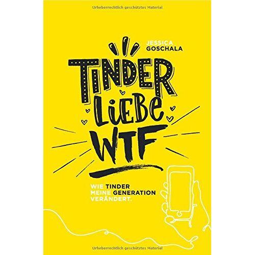 Jesssica Goschala - Tinder Liebe WTF: Wie Tinder meine Generation verändert - Preis vom 13.05.2021 04:51:36 h