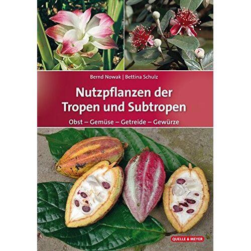 Bernd Nowak - Nutzpflanzen der Tropen und Subtropen: Obst – Gemüse – Getreide – Gewürze - Preis vom 07.05.2021 04:52:30 h
