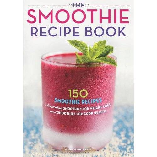 Mendocino Press - The Smoothie Recipe Book: 150 Smoothie Recipes Including Smoothies for Weight Loss and Smoothies for Good Health - Preis vom 02.10.2019 05:08:32 h