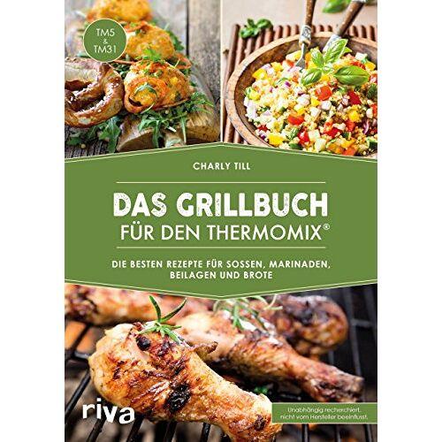 Charly Till - Das Grillbuch für den Thermomix®: Die besten Rezepte für Soßen, Marinaden, Beilagen und Brote - Preis vom 06.05.2021 04:54:26 h