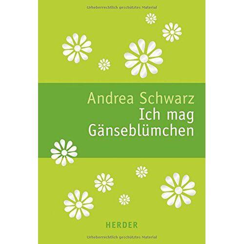 Andrea Schwarz - Ich mag Gänseblümchen - Preis vom 26.06.2020 05:02:18 h