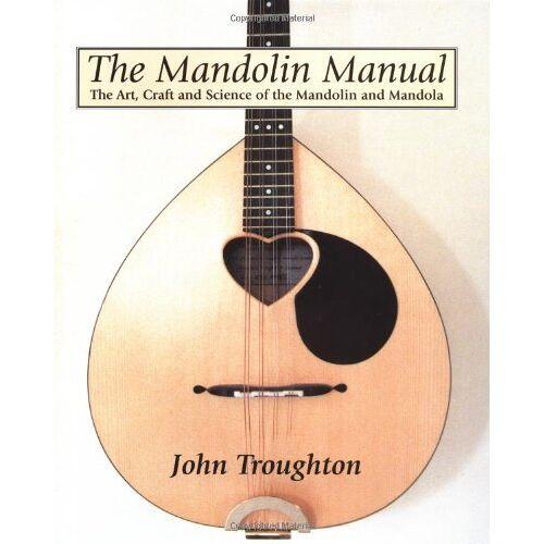 John Troughton - Mandolin Manual, The: the Art, Craft and Science of the Mandolin and Mandola - Preis vom 18.10.2020 04:52:00 h