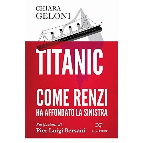 - Chiara Geloni - Titanic! Cosi Matteo Renzi Ha Ucciso Il Pd (1 BOOKS) - Preis vom 16.04.2021 04:54:32 h