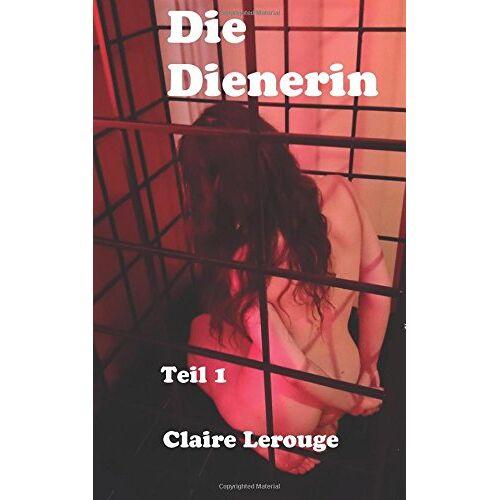 Claire Lerouge - Die Dienerin: Teil 1 - Preis vom 20.10.2020 04:55:35 h