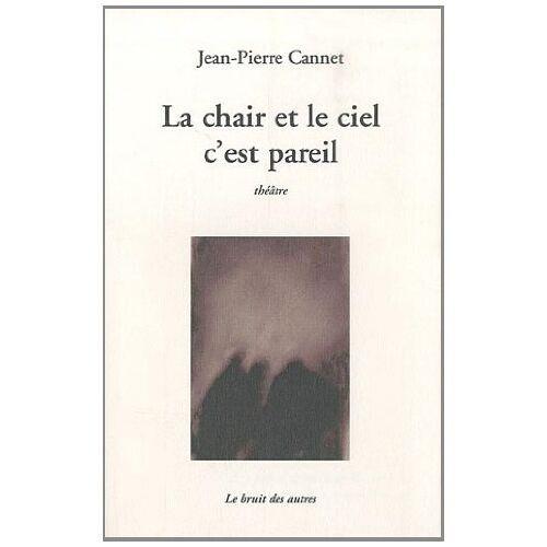 Jean-Pierre Cannet - La chair et le ciel c'est pareil - Preis vom 21.10.2020 04:49:09 h
