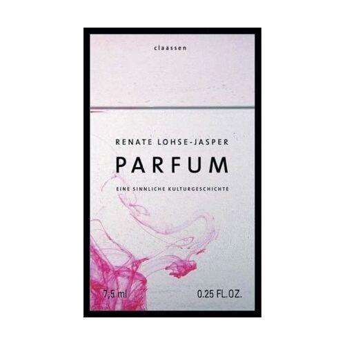 Renate Lohse-Jasper - Parfum: Eine sinnliche Kulturgeschichte - Preis vom 15.04.2021 04:51:42 h