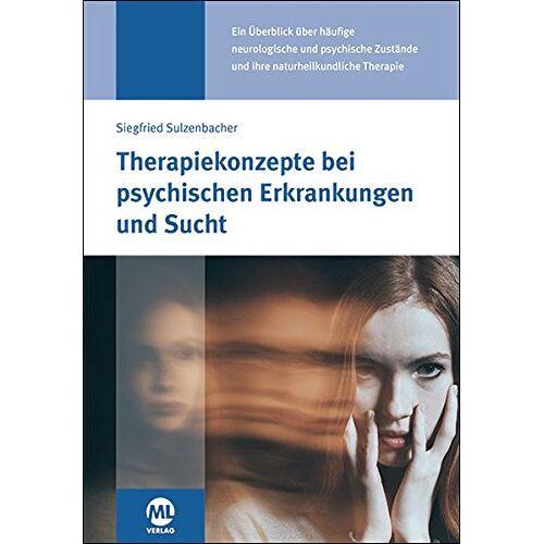 Siegfried Sulzenbacher - Therapiekonzepte bei psychischen Erkrankungen und Sucht: in der Naturheilpraxis - Preis vom 26.02.2021 06:01:53 h