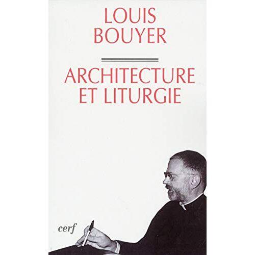 Louis Bouyer - Architecture et Liturgie (Bibliothèque du Cerf) - Preis vom 17.04.2021 04:51:59 h