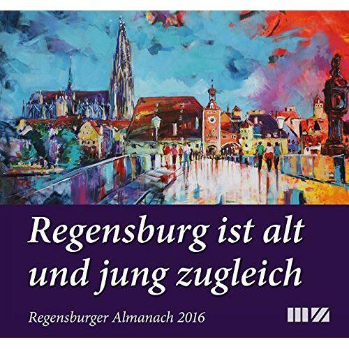 Peter Morsbach - Regensburger Almanach / Regensburger Almanach 2016: Regensburg ist alt und jung zugleich - Preis vom 21.10.2020 04:49:09 h