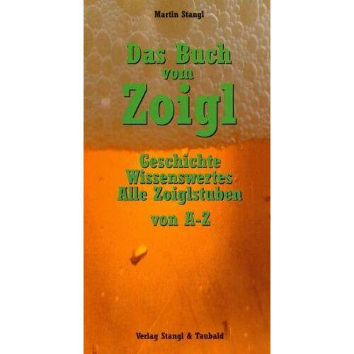 Martin Stangl - Das Buch vom Zoigl: Geschichte, Wissenswertes, alle Zoiglstuben von A - Z - Preis vom 04.09.2020 04:54:27 h
