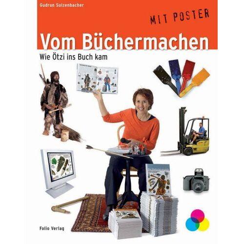 Gudrun Sulzenbacher - Vom Büchermachen: Wie Ötzi ins Buch kam - Preis vom 03.12.2020 05:57:36 h
