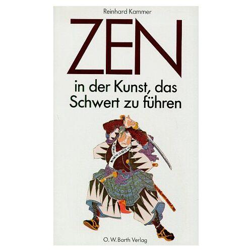 Reinhard Kammer - Zen in der Kunst, das Schwert zu führen. Eine Einführung in die altjapanische Fechtkunst - Preis vom 20.10.2020 04:55:35 h