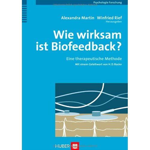 Alexandra Martin - Wie wirksam ist Biofeedback? Eine therapeutische Methode - Preis vom 30.07.2020 04:59:25 h
