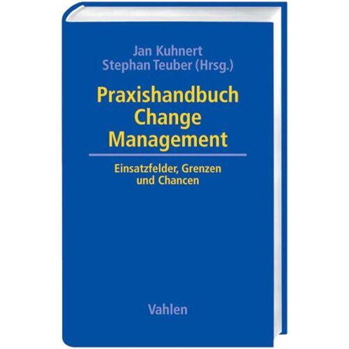 Jan Kuhnert - Praxishandbuch Change Management: Einsatzfelder, Grenzen und Chancen - Preis vom 03.05.2021 04:57:00 h