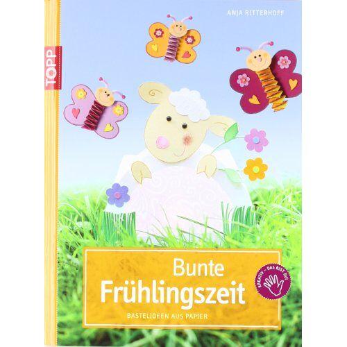 Anja Ritterhoff - Bunte Frühlingszeit: Bastelideen aus Papier - Preis vom 23.01.2021 06:00:26 h