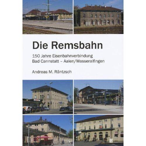 Räntzsch, Andreas M - Die Remsbahn: 150 Jahre Eisenbahnverbindung Bad Cannstatt - Aalen/Wasseralfingen - Preis vom 18.04.2021 04:52:10 h