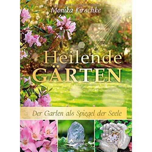 Monika Kirschke - Heilende Gärten: Der Garten als Spiegel der Seele - Preis vom 05.09.2020 04:49:05 h