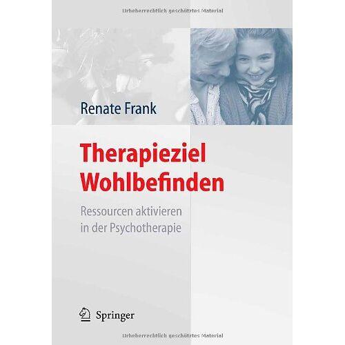 Renate Frank - Therapieziel Wohlbefinden: Ressourcen aktivieren in der Psychotherapie - Preis vom 11.05.2021 04:49:30 h