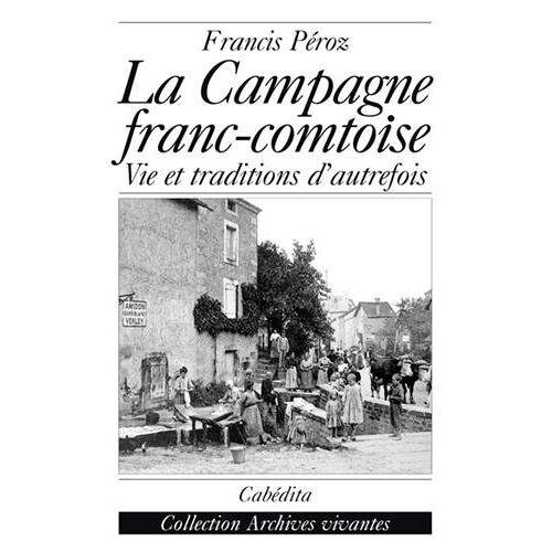 Francis Péroz - La campagne franc-comtoise : Vie et traditions d'autrefois - Preis vom 14.04.2021 04:53:30 h