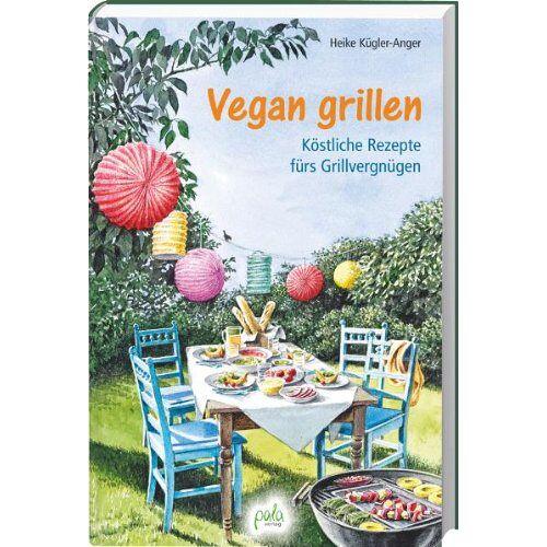 Heike Kügler-Anger - Vegan grillen: Köstliche Rezepte fürs Grillvergnügen - Preis vom 08.05.2021 04:52:27 h