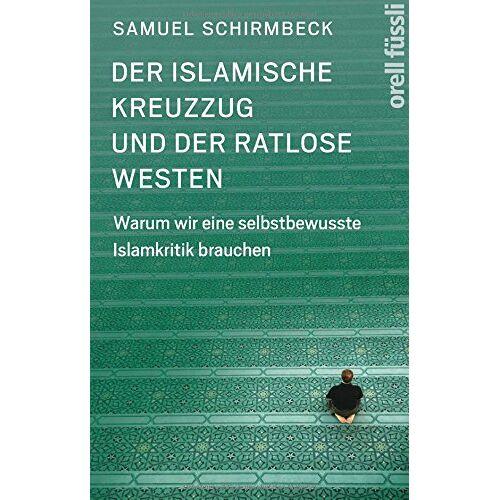 Samuel Schirmbeck - Der islamische Kreuzzug und der ratlose Westen: Warum wir eine selbstbewusste Islamkritik brauchen - Preis vom 05.09.2020 04:49:05 h
