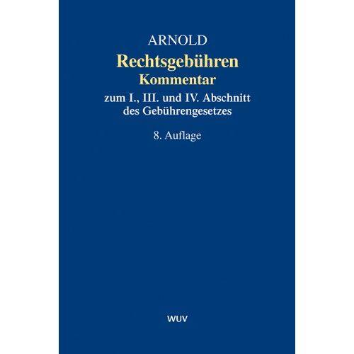 Arnold, Wolf D - Rechtsgebühren. Kommentar zum I, III. und IV. Abschnitt des Gebührengesetzes - Preis vom 20.10.2020 04:55:35 h